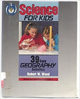 Science for Kids: 39 Easy Geography Activities: Robert W