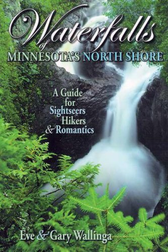 Waterfalls of Minnesota's North Shore: A Guide for Sightseers, Hikers & Romantics - North Shore Trails