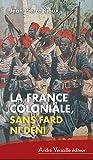 La France coloniale sans fard ni déni : De Ferry à de Gaulle en passant par Alger