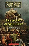 The Legend of Skull Cliff, Kristiana Gregory, 0439929520