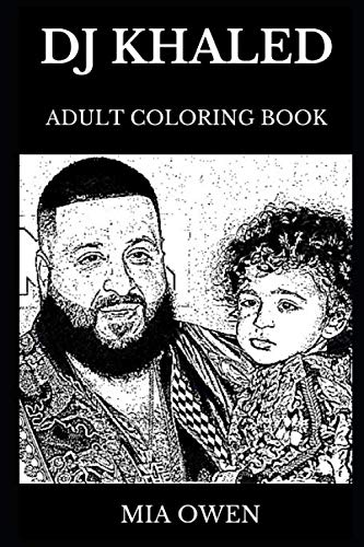 Famous American Artist - DJ Khaled Adult Coloring Book: Legendary American Trap and Hip Hop Artist, Famous Producer and Radio Host Icon Inspired Adult Coloring Book (DJ Khaled Books)