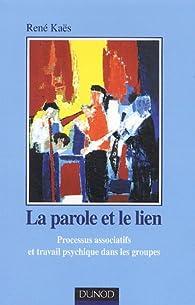 La parole et le lien : Processus associatifs dans les groupes par René Kaës