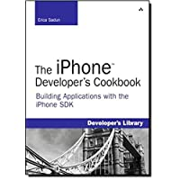 The iPhone Developer's Cookbook: Building Applications with the iPhone SDK: Building Mobile Applications with the IPhone SDK (Developer's Library)