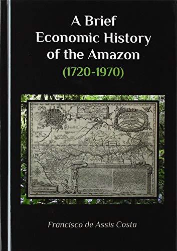 A Brief Economic History of the Amazon (1720-1970)