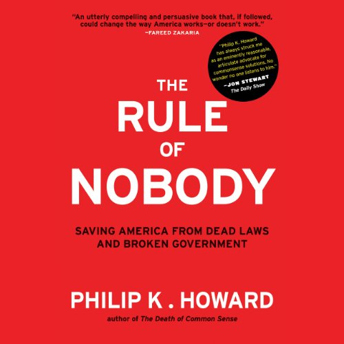 The Rule of Nobody: Saving America from Dead Laws and Senseless Bureaucracy