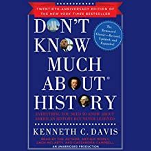 Don't Know Much About History, Anniversary Edition: Everything You Need to Know about American History but Never Learned | Livre audio Auteur(s) : Kenneth C. Davis Narrateur(s) : Arthur Morey, Kenneth C. Davis, Zach McLarty, Cassandra Campbell