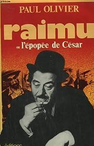 Raimu ou l'épopée de César par Paul Olivier