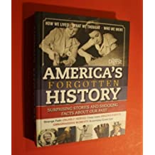 America's Forgotten History : Surprising Stories and Shocking Facts About Our Past