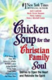 Chicken Soup for the Christian Family Soul, Jack L. Canfield and Mark Victor Hansen, 155874715X