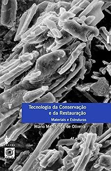 Tecnologia da conservação e da restauração - materiais e estruturas: um roteiro de estudos por [de Oliveira, Mário Mendonça]
