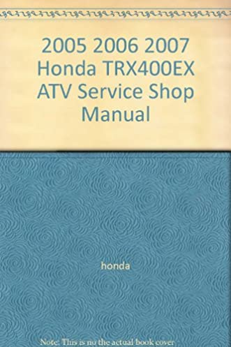 2005 2006 2007 honda trx400ex atv service shop manual amazon com books rh amazon com 2005 Honda TRX400EX Honda Rancher 420