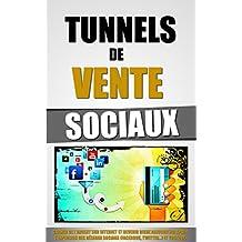 Tunnels De Vente Sociaux: Gagner De L'Argent Sur Internet Et Devenir Riche Aujourd'hui Après L'Explosion Des Réseaux Sociaux (Facebook, Twitter...) et Youtube. (French Edition)