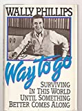 Way to Go: Surviving in This World Until Something Better Comes Along