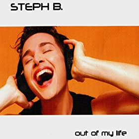 Steph B. - Out Of My Life