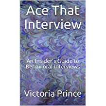 Ace That Interview: An Insider's Guide to Behavioral Interviews