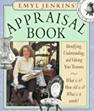 Emyl Jenkins' Appraisal Book: Identifying, Understanding, and Valuing Your Treasures