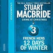 Twelve Days of Winter: Crime at Christmas - French Hens | Stuart MacBride