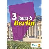 3 jours à Berlin: Un guide touristique avec des cartes, des bons plans et les itinéraires indispensables (French Edition)