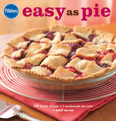 Pillsbury Easy as Pie: 140 Simple Recipes + 1 Readymade Pie Crust = Sweet Success (Pillsbury Cooking) by Pillsbury Editors