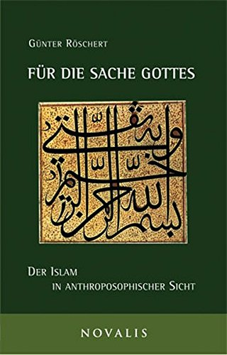 Für die Sache Gottes: Der Islam in anthroposophischer Sicht (Reihe Geisteswissenschaft)