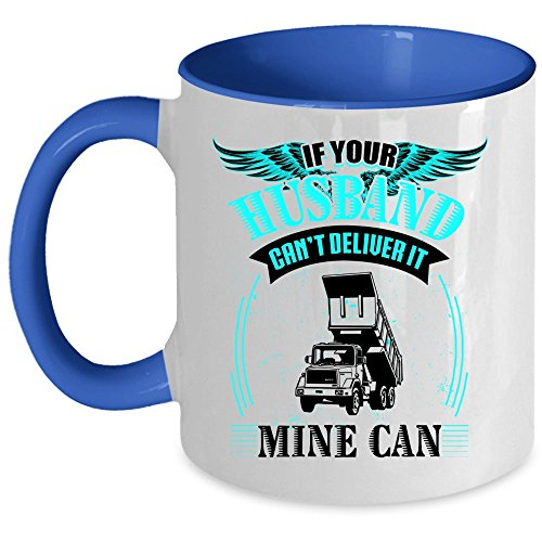 - I'm A Trucker Coffee Mug, If Your Husband Can't Deliver It Mine Can Accent Mug (Accent Mug - Blue)