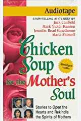 Chicken Soup for the Mother's Soul: Stories to Open the Hearts and Rekindle the Spirits of Mothers (Chicken Soup for the Soul) Audio Cassette