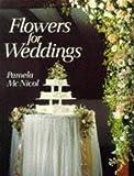 Flowers for Weddings, Pamela McNicol, 0713479353