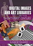 Digital Images and Art Libraries in the Twenty-First Century