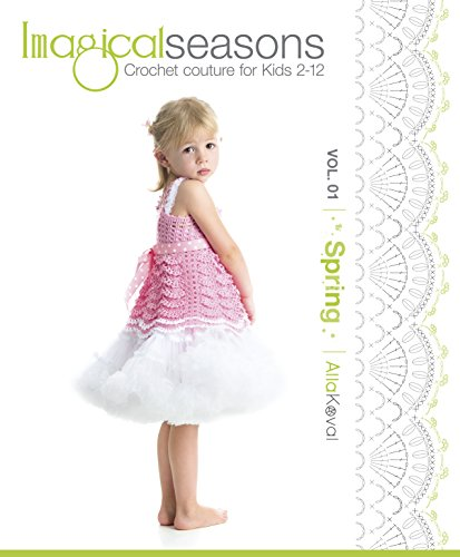 Imagical Seasons: Spring, Vol. 01; Crochet Couture for Kids 2-12