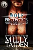 Wolf Protector (BBW Paranormal Shape Shifter Romance) (Federal Paranormal Unit Book 1)
