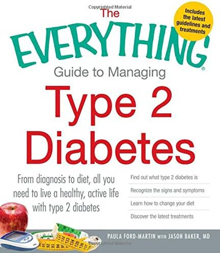 The Everything Guide to Managing Type 2 Diabetes: From Diagnosis to Diet, All You Need to Live a Healthy, Active Life with Type 2 Diabetes - Find Out ... Your Diet and Discover the Latest Treatments