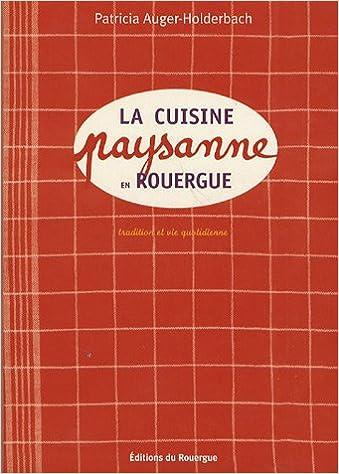 En ligne La cuisine paysanne en Rouergue : Traditions et vie quotidienne pdf, epub ebook