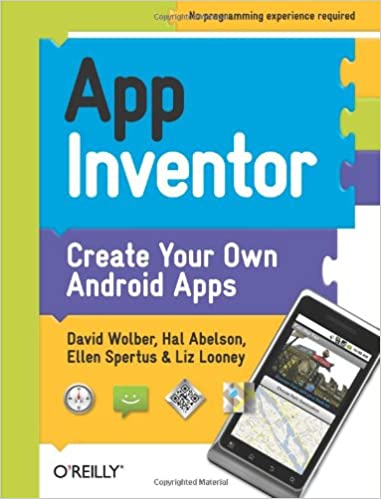App Inventor: Create Your Own Android Apps: David Wolber, Hal