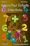 Kakuro Pour Enfants Grilles Mixtes - Volume 1 - 141 Grilles