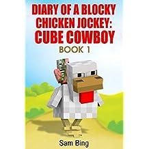 Diary of a Blocky Chicken Jockey: Cube Cowboy Book 1