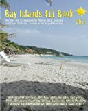 Bay Islands 411 Book   2011: Vacation and Living Guide for Roatan, Utila and Guanaja, Bay Islands of Honduras