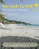 Bay Islands 411 Book   2011: Vacation and Living Guide for Roatan, Utila and Guanaja, Bay Islands of Honduras