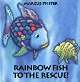 Rainbow Fish to the Rescue!, Marcus Pfister, 1558588809