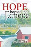 Hope Beyond the Fences, Kay Crayne, 1449799035
