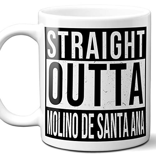 Straight Outta Molino de Santa Ana Mexico Souvenir Gift Mug. I Love City Town Lover Coffee Unique Tea Cup Men Women Birthday Mothers Day Fathers Day Christmas. 11 oz.