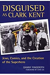 Disguised as Clark Kent: Jews, Comics, and the Creation of the Superhero Paperback