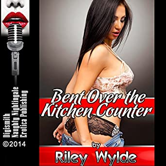 Bent Over The Kitchen Counter A Milf Erotica Story Horbuch