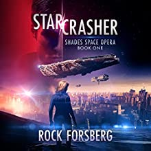 Starcrasher: Shades Space Opera, Book 1 Audiobook by Rock Forsberg Narrated by Nick Howden-Steenstra
