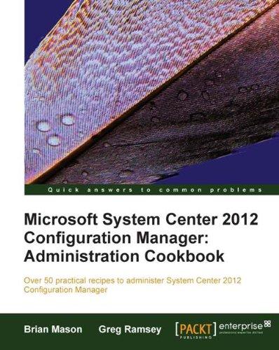 Download Microsoft System Center 2012 Configuration Manager: Administration Cookbook Pdf