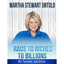 Martha Stewart Untold: Rags To Riches To Billions