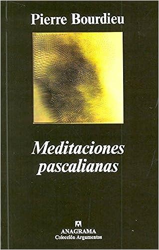 Meditaciones pascalianas (Argumentos): Amazon.es: Pierre Bourdieu, Thomas Kauf: Libros