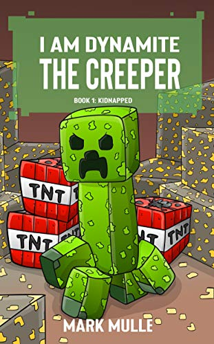 I Am Dynamite The Creeper (Book 1): Kidnapped (Unofficial Diary of a Minecraft Creeper) por Mark Mulle