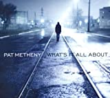 Metheny, Pat Whats It All About Mainstream Jazz