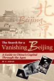 The Search for a Vanishing Beijing : A Guide to China's Capital Through the Ages, Aldrich, M. A., 9622097774