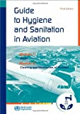 A Guide to Hygiene and Sanitation in Aviation, World Health Organization, 9241547774